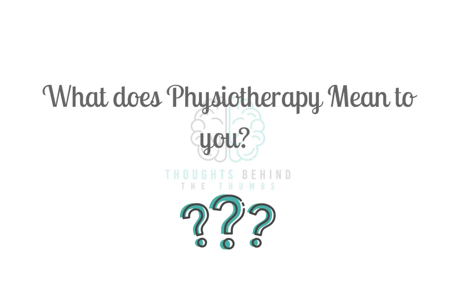 blog-3 What does physiotherapy mean to you?